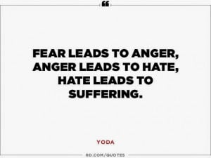 to anger, anger leads to hate, hate leads to suffering.