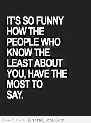 It's so funny how the people who know…