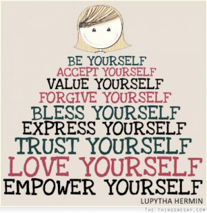 yourself value yourself bless yourself express yourself trust yourself ...