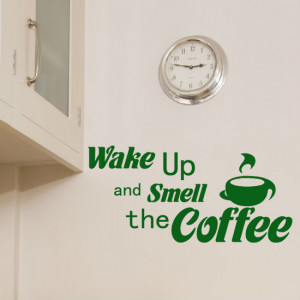 Wake Up And Smell The Coffee'