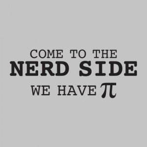 Funny Nerd Maths Caption Joke - Come to the nerd side. We have pie pi