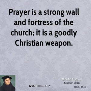 Prayer is a strong wall and fortress of the church; it is a goodly ...