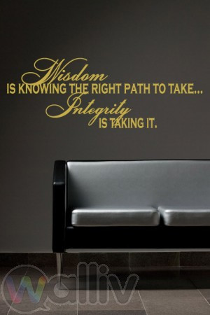 Wisdom Is Knowing The Right Path To Take... Quote