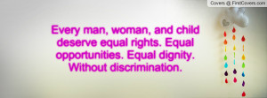 ... equal rights. Equal opportunities. Equal dignity. Without