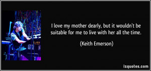 love my mother dearly, but it wouldn't be suitable for me to live ...