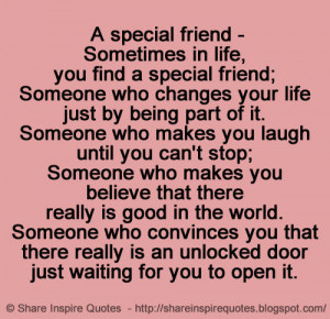 special friend - Sometimes in life, you find a special friend; Someone ...