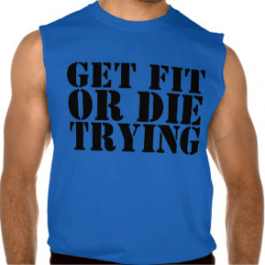 Get Fit or Die Trying' Men's Workout Tee