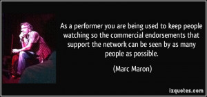 As a performer you are being used to keep people watching so the ...