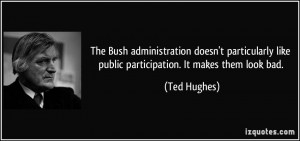 The Bush administration doesn't particularly like public participation ...