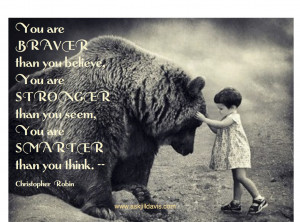 Christopher Robin was wise. You are brave.