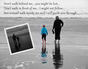 walk with me don t walk behind me you might be lost don t walk in ...