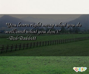You learn right away what you do well, and what you don't.