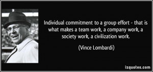 Individual commitment to a group effort - that is what makes a team ...