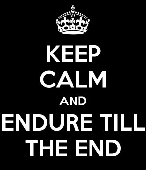 Endure to the end!