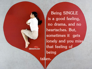 Being SINGLE is a good feeling, no drama, and no heartaches.