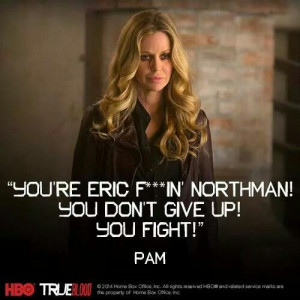 Pam - True Blood Season 7 quote! Loved it! You tell him, Pam! True To ...