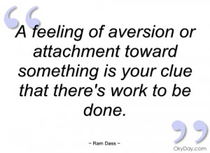 feeling of aversion or attachment toward ram dass