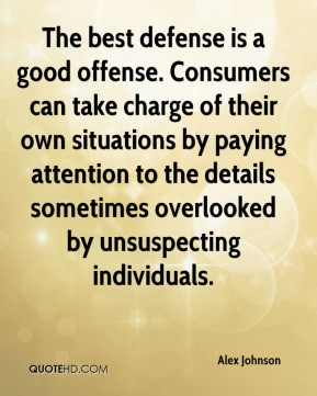 The best defense is a good offense. Consumers can take charge of their ...