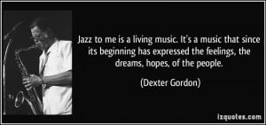 Jazz to me is a living music. It's a music that since its beginning ...