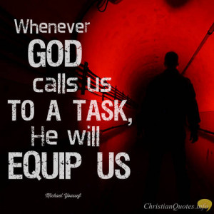Michael Youssef Quote - Whenever God calls us to a task, He will equip ...