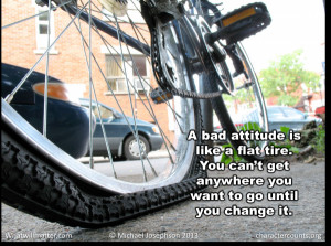 WORTH SEEING: Poster. A bad attitude is like a flat tire. You can't ...