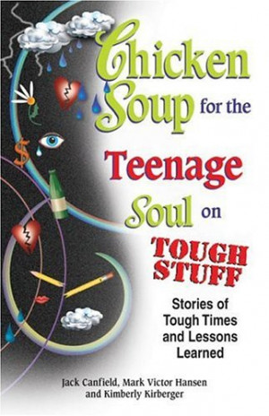 Chicken Soup for the Teenage Soul on Tough Stuff: Stories of Tough ...