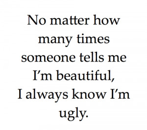 Im Ugly Quotes I always know im ugly