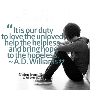 Quotes Picture: it is our duty to love the unloved, help the helpless ...