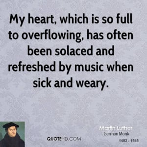 My heart, which is so full to overflowing, has often been solaced and ...