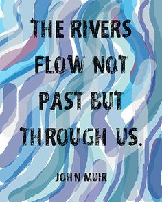 The Rivers Flow Not Past But Through Us Quote by John by cjprints More