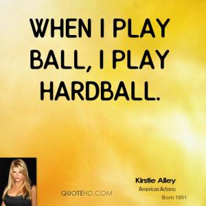 When I play ball, I play hardball.