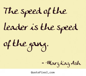 Motivational quotes - The speed of the leader is the speed of the gang ...