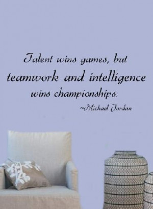 ... And Intelligence Wins Championships. - Michael Jordan - Teamwork Quote