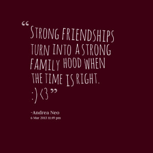 Quotes Picture: strong friendships turn into a strong family hood when ...