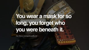 ... beneath it. - Alan Moore Quotes on Wearing a Mask and Hiding Oneself