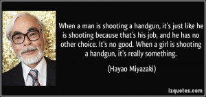 When a man is shooting a handgun, it's just like he is shooting ...