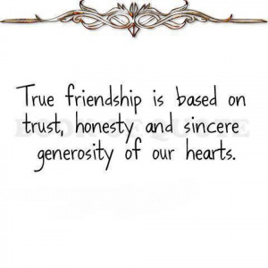 ... Trust, Honesty And Sincere Generously Of Our Hearts - Friendship Quote