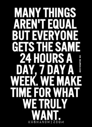 Many Things Aren't Equal But Everyone Gets The Same 24 Hours A Day ...