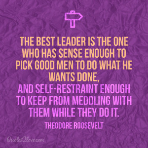 The best leader is the one who has sense enough to pick good men to do ...