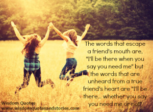 real friends mouth should be I will be there whether you say you need ...