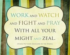 Work and watch and fight and pray #LDS quotes #Missionary work ...