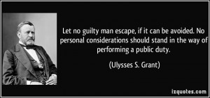 Let no guilty man escape, if it can be avoided. No personal ...