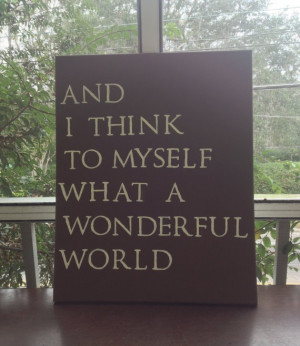 16x20 Quote Canvas - And I Think To Myself What A Wonderful World. $30 ...