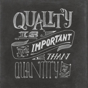 ... expression before... Quality vs. Quantity . It's almost always true