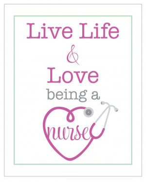 live life and love BEING A NURSE - 8 x 10 poster print (nursing, heart ...