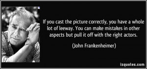 If you cast the picture correctly, you have a whole lot of leeway. You ...