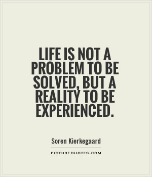 life-is-not-a-problem-to-be-solved-but-a-reality-to-be-experienced ...