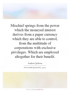 the power which the moneyed interest derives from a paper currency ...