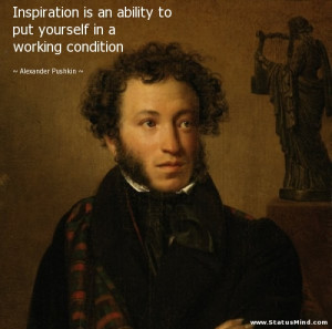 ... in a working condition - Alexander Pushkin Quotes - StatusMind.com