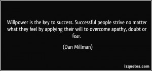 Willpower is the key to success. Successful people strive no matter ...